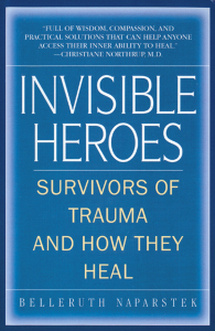 Invisible Heroes: Survivors of Trauma and How They Heal by Belleruth Naparstek 2004.